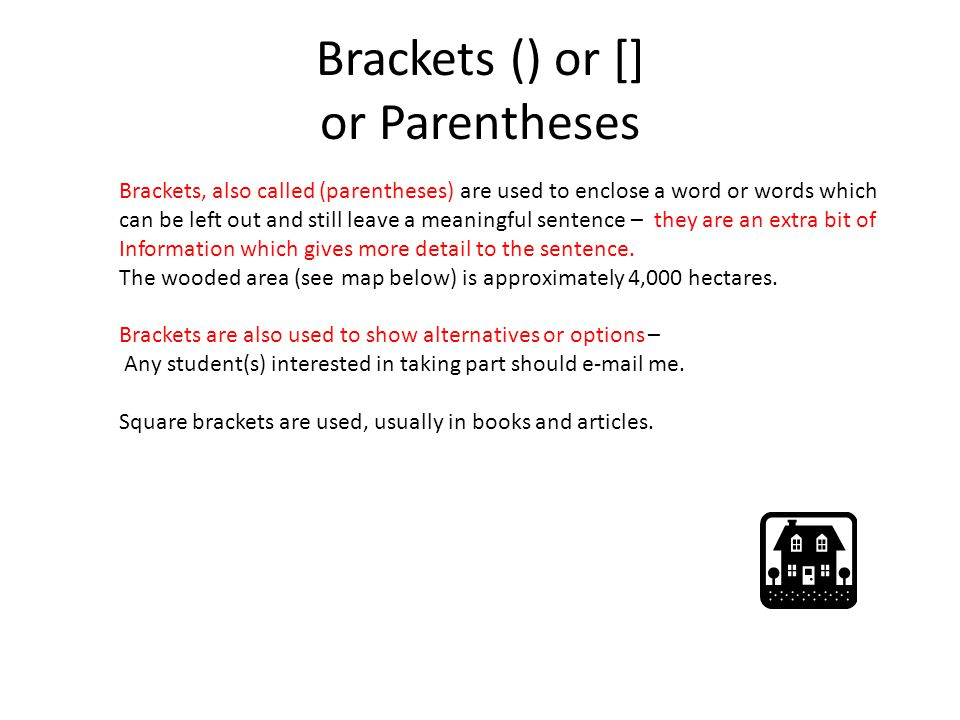 Brackets () or [] or Parentheses